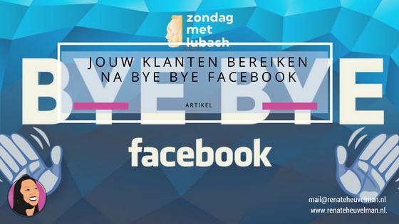 Jouw (potentiele) klanten bereiken na Bye Bye Facebook